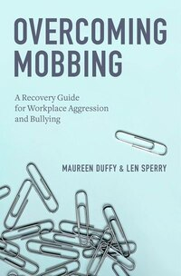 Overcoming Mobbing: A Recovery Guide for Workplace Aggression and Bullying