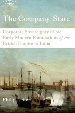 Book The Company-State: Corporate Sovereignty and the Early Modern Foundations of the British Empire in… by Philip J. Stern