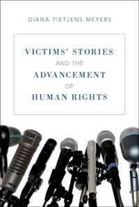 Book Victims Stories and the Advancement of Human Rights by Diana Tietjens Meyers