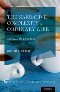 Book The Narrative Complexity of Ordinary Life: Tales from the Coffee Shop by William L. Randall