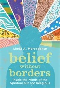 Book Belief without Borders: Inside the Minds of the Spiritual but not Religious by Linda A. Mercadante