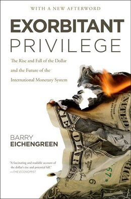 Book Exorbitant Privilege: The Rise and Fall of the Dollar and the Future of the International Monetary… by Barry Eichengreen