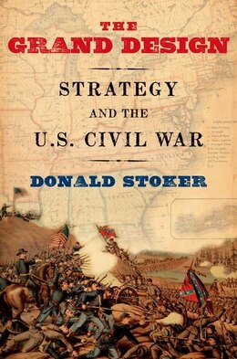 Book The Grand Design: Strategy and the U.S. Civil War by Donald Stoker