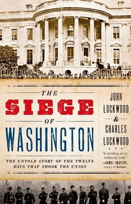 Book The Siege of Washington: The Untold Story of the Twelve Days That Shook the Union by John Lockwood