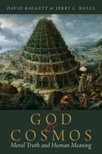 Book God and Cosmos: Moral Truth and Human Meaning by David Baggett