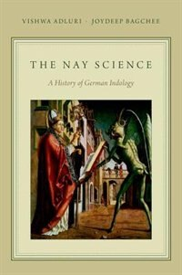 Book The Nay-Science: A History of German Indology by Vishwa Adluri