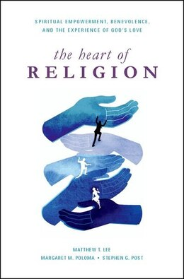 Book The Heart of Religion: Spiritual Empowerment, Benevolence, and the Experience of Gods Love by Matthew T. Lee