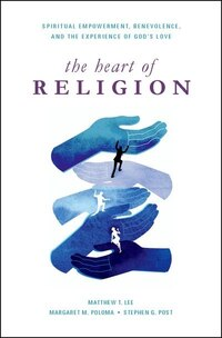 The Heart of Religion: Spiritual Empowerment, Benevolence, and the Experience of Gods Love