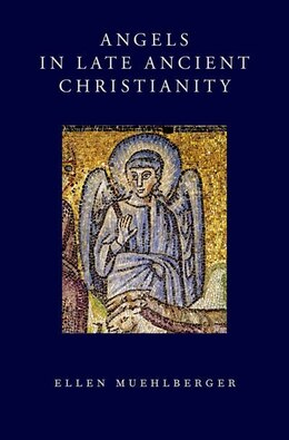 Book Angels in Late Ancient Christianity by Ellen Muehlberger