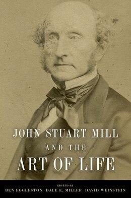 Book John Stuart Mill and the Art of Life by Ben Eggleston