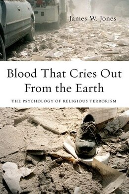 Book Blood That Cries Out From the Earth: The Psychology of Religious Terrorism by James W. Jones