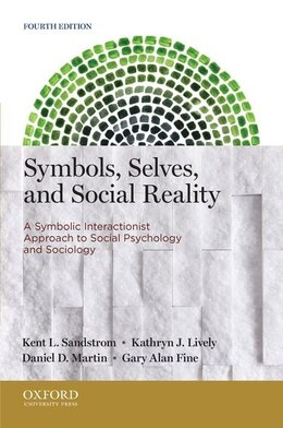 Book Symbols, Selves, and Social Reality: A Symbolic Interactionist Approach to Social Psychology and… by Kent L. Sandstrom