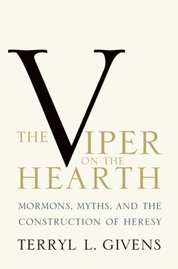 Book The Viper on the Hearth: Mormons, Myths, and the Construction of Heresy by Terryl L. Givens