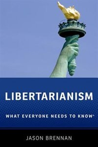 Book Libertarianism: What Everyone Needs to Know by Jason Brennan