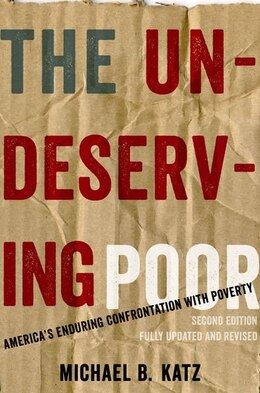 Book The Undeserving Poor: Americas Enduring Confrontation with Poverty: Fully Updated and Revised by Michael B. Katz