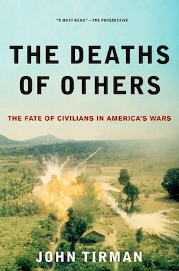 Book The Deaths of Others: The Fate of Civilians in Americas Wars by John Tirman