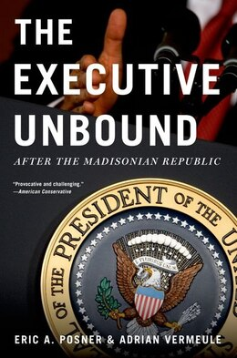 Book The Executive Unbound: After the Madisonian Republic by Eric A. Posner