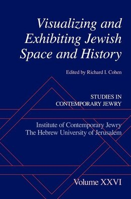 Book Visualizing and Exhibiting Jewish Space and History by Richard I. Cohen