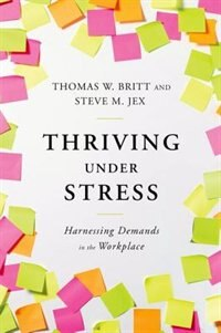 Book Thriving Under Stress: Harnessing Demands in the Workplace by Thomas W. Britt