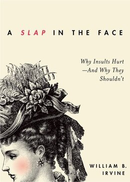 Book A Slap in the Face: Why Insults Hurt - And Why They Shouldnt by William B. Irvine