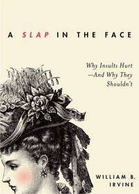 A Slap in the Face: Why Insults Hurt - And Why They Shouldnt