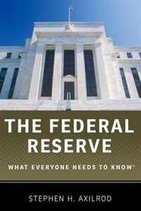 Book The Federal Reserve: What Everyone Needs to Know by Stephen H. Axilrod