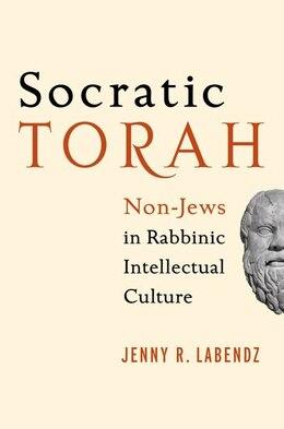 Book Socratic Torah: Non-Jews in Rabbinic Intellectual Culture by Jenny R. Labendz