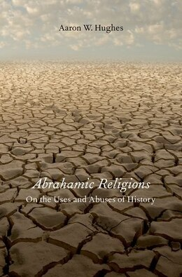 Book Abrahamic Religions: On the Uses and Abuses of History by Aaron W. Hughes