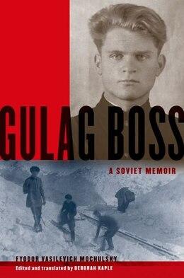 Book Gulag Boss: A Soviet Memoir by Fyodor Vasilevich Mochulsky