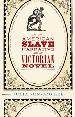 Book The American Slave Narrative and the Victorian Novel by Julia Sun-Joo Lee
