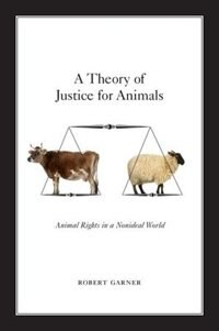 Book A Theory of Justice for Animals: Animal Rights in a Nonideal World by Robert Garner