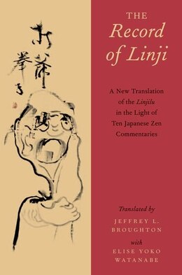 Book The Record of Linji: A New Translation of the Linjilu in the Light of Ten Japanese Zen Commentaries by Jeffrey L. Broughton
