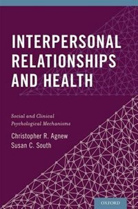 Book Interpersonal Relationships and Health: Social and Clinical Psychological Mechanisms by Christoper R. Agnew