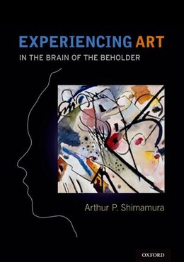 Book Experiencing Art: Explorations in Aesthetics, Mind, and Brain by Arthur Shimamura