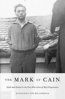 Book The Mark of Cain: Guilt and Denial in the Post-War Lives of Nazi Perpetrators by Katharina Von Kellenbach