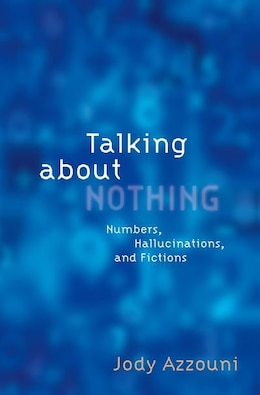 Book Talking About Nothing: Numbers, Hallucinations and Fictions by Jody Azzouni