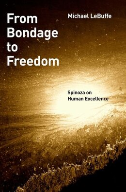 Book From Bondage to Freedom: Spinoza on Human Excellence by Michael LeBuffe