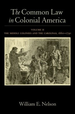 Book The Common Law in Colonial America: Volume II: The Middle Colonies and the Carolinas, 1660-1730 by William E. Nelson