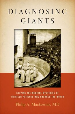 Book Diagnosing Giants: Solving the Medical Mysteries of Thirteen Patients Who Changed the World by Philip A. Mackowiak