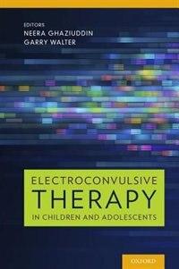 Book Electroconvulsive Therapy in Children and Adolescents by Neera Ghaziuddin