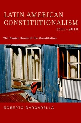 Book Latin American Constitutionalism,1810-2010: The Engine Room of the Constitution by Roberto Gargarella