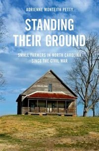 Book Standing Their Ground: Small Farmers in North Carolina since the Civil War by Adrienne Monteith Petty