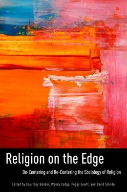 Book Religion on the Edge: De-centering and Re-centering the Sociology of Religion by Courtney Bender