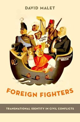 Book Foreign Fighters: Transnational Identity in Civic Conflicts by David Malet