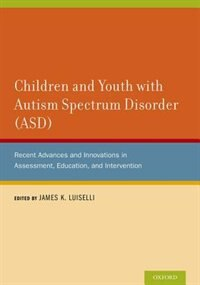 Book Children and Youth with Autism Spectrum Disorder (ASD): Recent Advances and Innovations in… by James K. Luiselli