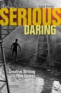 Book Serious Daring: Creative Writing in Four Genres by Lisa Roney