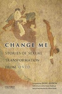 Book Change Me: Stories of Sexual Transformation from Ovid by Jane Alison