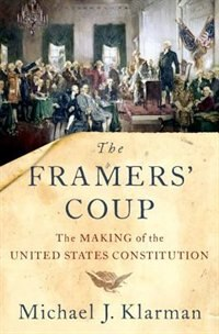 Book The Framers Coup: The Making of the United States Constitution by Michael J. Klarman