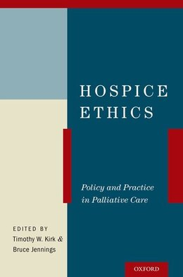 Book Hospice Ethics: Policy and Practice in Palliative Care by Timothy W. Kirk