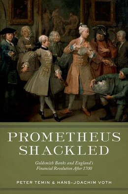 Book Prometheus Shackled: Goldsmith Banks and Englands Financial Revolution after 1700 by Peter Temin